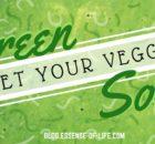 """""""Get Your Veggies"""" Green Soup Recipe at blog.essense-of-life.com"""