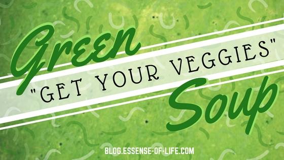"""Green """"Get Your Veggies"""" Soup Recipe at blog.essense-of-life.com"""