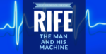 Rife: The Man and His Machine | The History of Royal Rife, Rife Frequencies, and the Rife Machine