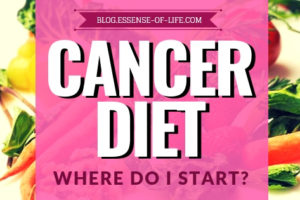 Cancer Diet: What is a Cancer Diet and Where Do I Start? | The Essential Cancer Nutrition Blog