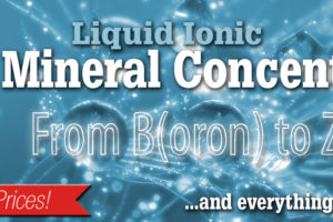 Ionic Mineral Supplement Concentrates – From Boron to Zinc and Everything In Between