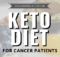 Ketogenic Diet for Cancer Patients